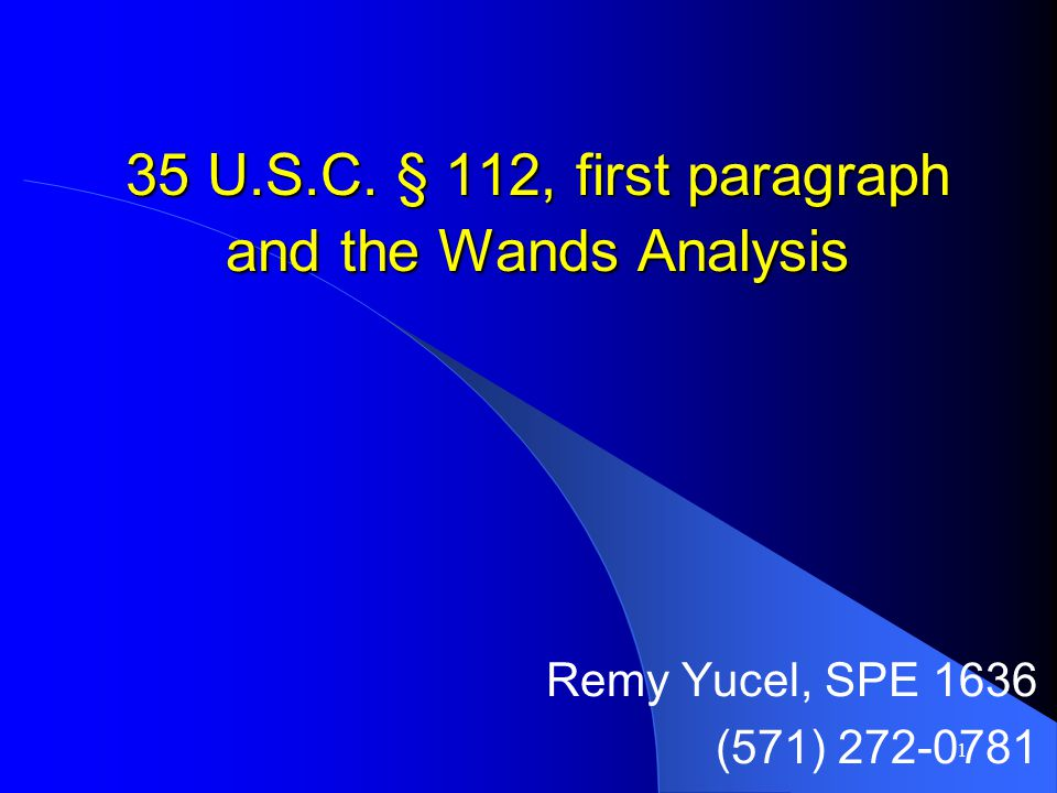 1 35 U.S.C. § 112, first paragraph and the Wands Analysis Remy Yucel, SPE 1636 (571) 272-0781