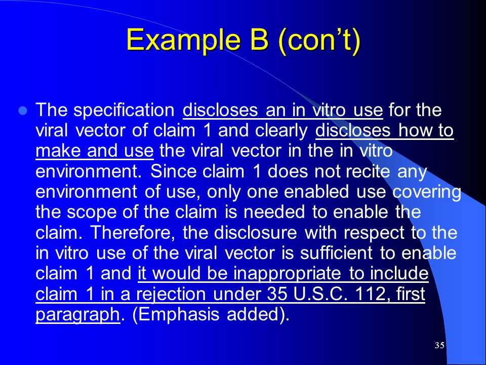35 Example B (con't) The specification discloses an in vitro use for the viral vector of claim 1 and clearly discloses how to make and use the viral v