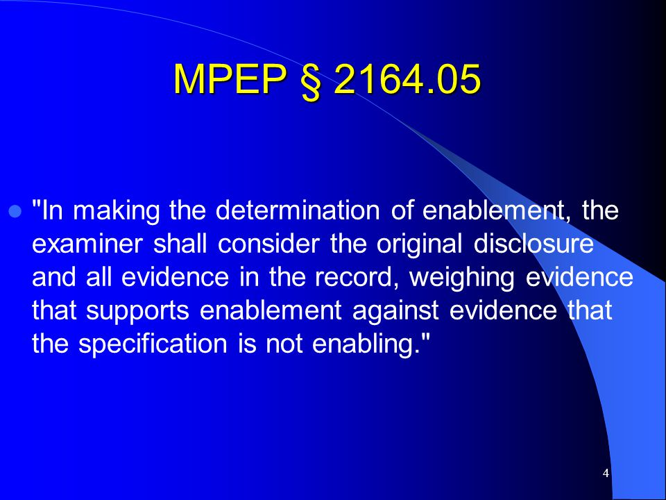 4 MPEP § 2164.05 In making the determination of enablement, the examiner shall consider the original disclosure and all evidence in the record, weighing evidence that supports enablement against evidence that the specification is not enabling.