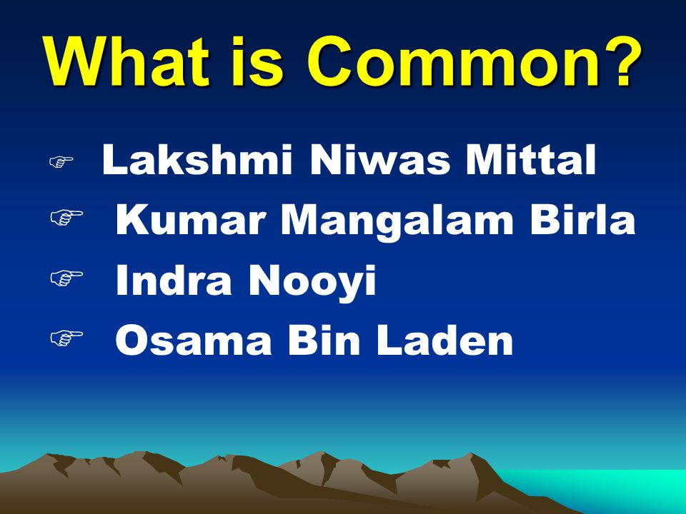 What is Common?  Lakshmi Niwas Mittal  Kumar Mangalam Birla  Indra Nooyi  Osama Bin Laden