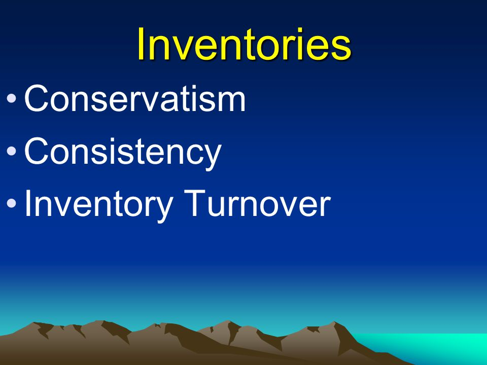 Inventories Conservatism Consistency Inventory Turnover