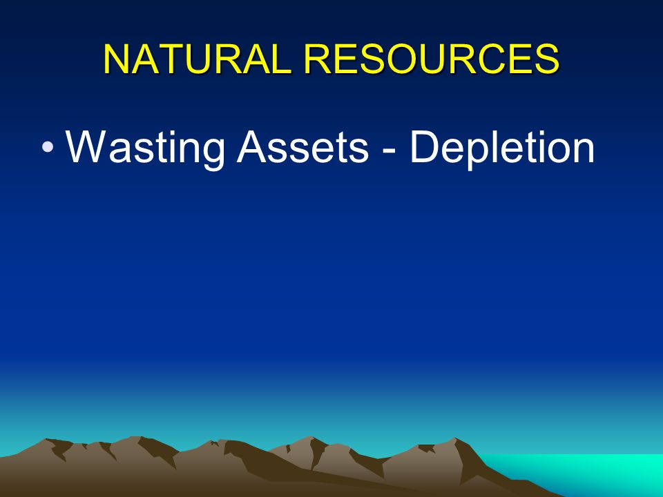 NATURAL RESOURCES Wasting Assets - Depletion