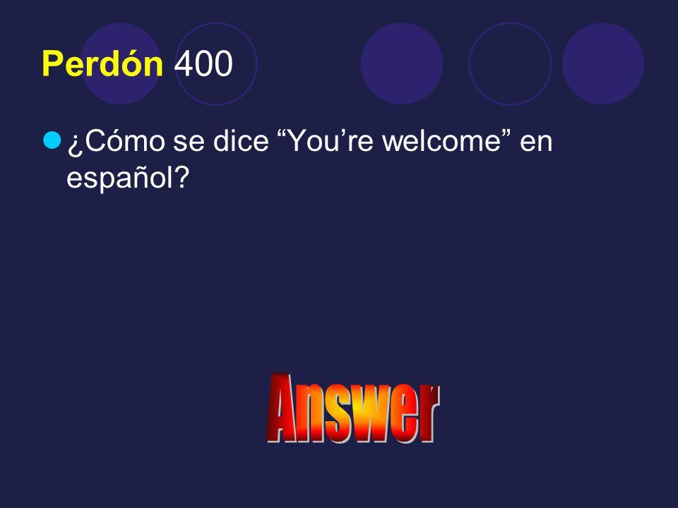 Answer 300 Con permiso / disculpe / Perdóneme
