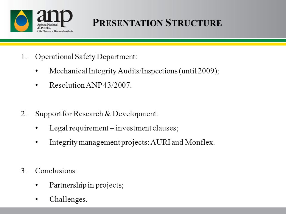 1.Operational Safety Department: Mechanical Integrity Audits/Inspections (until 2009); Resolution ANP 43/2007. 2.Support for Research & Development: L