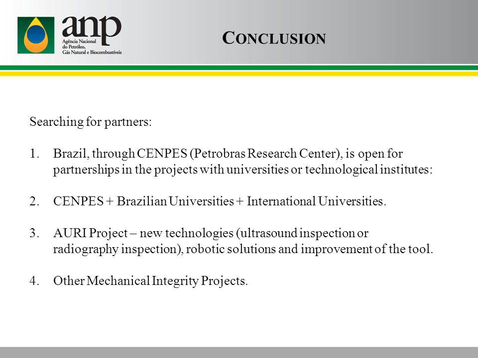 C ONCLUSION Searching for partners: 1.Brazil, through CENPES (Petrobras Research Center), is open for partnerships in the projects with universities o