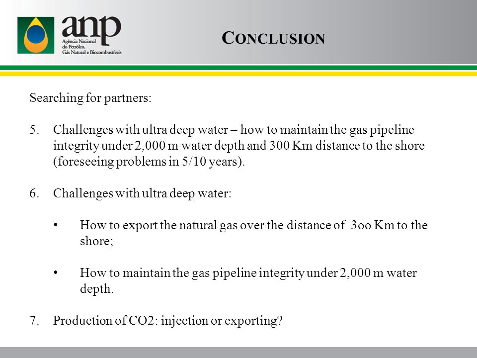 C ONCLUSION Searching for partners: 5.Challenges with ultra deep water – how to maintain the gas pipeline integrity under 2,000 m water depth and 300