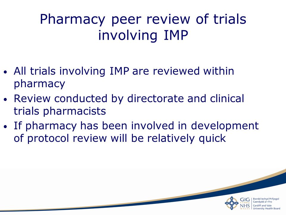 Pharmacy peer review of trials involving IMP All trials involving IMP are reviewed within pharmacy Review conducted by directorate and clinical trials