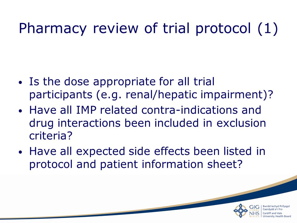 Pharmacy review of trial protocol (1) Is the dose appropriate for all trial participants (e.g. renal/hepatic impairment)? Have all IMP related contra-