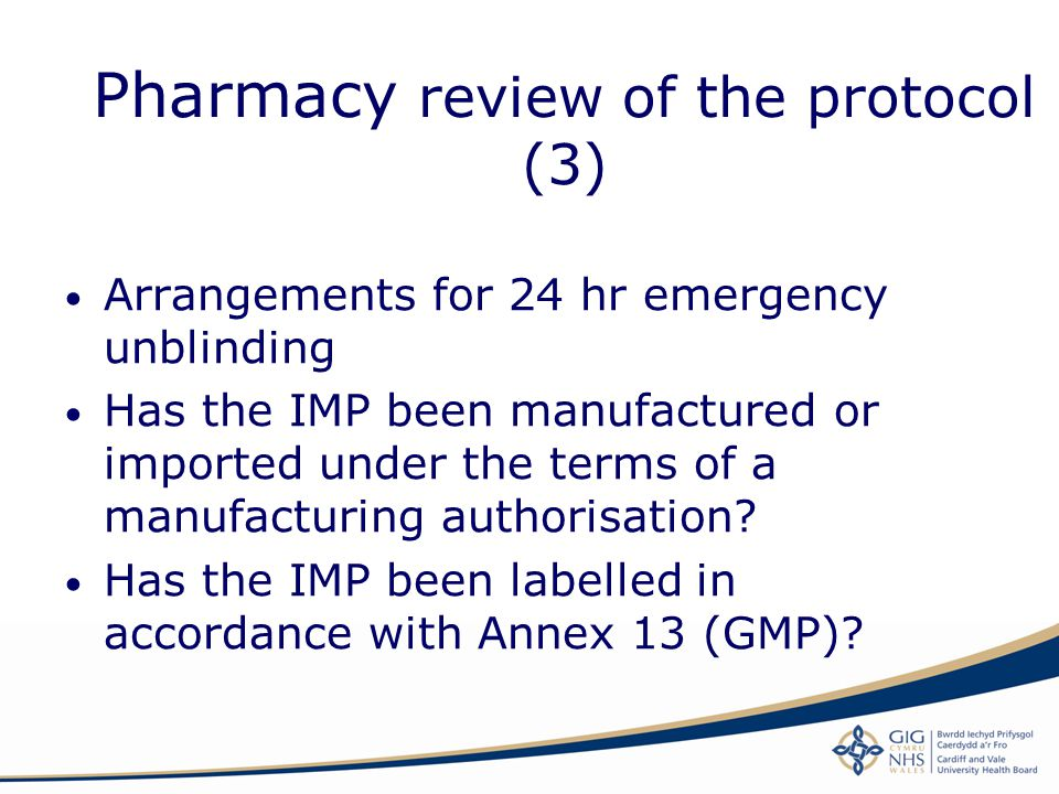 Pharmacy review of the protocol (3) Arrangements for 24 hr emergency unblinding Has the IMP been manufactured or imported under the terms of a manufac