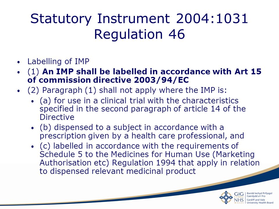 Statutory Instrument 2004:1031 Regulation 46 Labelling of IMP (1) An IMP shall be labelled in accordance with Art 15 of commission directive 2003/94/E