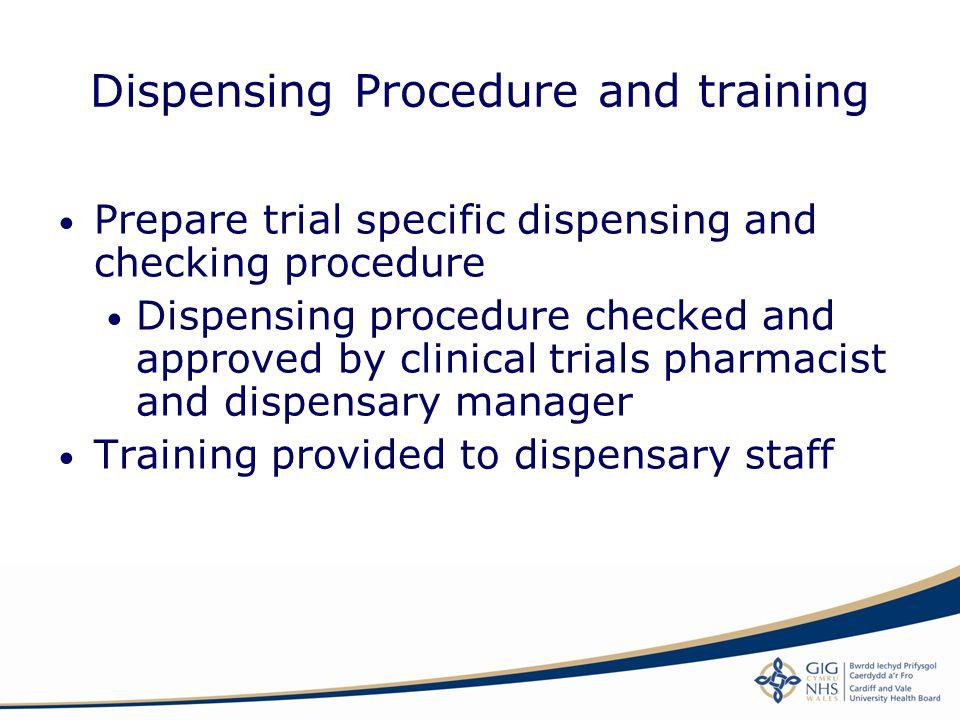 Dispensing Procedure and training Prepare trial specific dispensing and checking procedure Dispensing procedure checked and approved by clinical trial