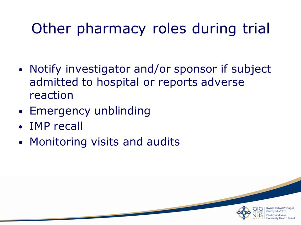 Other pharmacy roles during trial Notify investigator and/or sponsor if subject admitted to hospital or reports adverse reaction Emergency unblinding