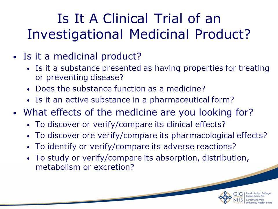 Is It A Clinical Trial of an Investigational Medicinal Product? Is it a medicinal product? Is it a substance presented as having properties for treati