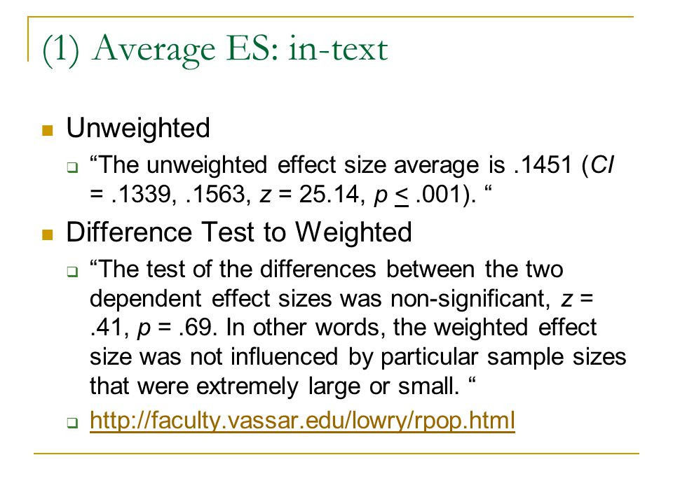 """(1) Average ES: in-text Unweighted  """"The unweighted effect size average is.1451 (CI =.1339,.1563, z = 25.14, p <.001). """" Difference Test to Weighted"""
