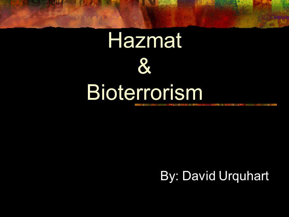 Hazmat & Bioterrorism By: David Urquhart