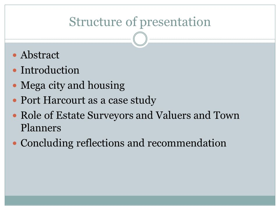 Structure of presentation Abstract Introduction Mega city and housing Port Harcourt as a case study Role of Estate Surveyors and Valuers and Town Planners Concluding reflections and recommendation