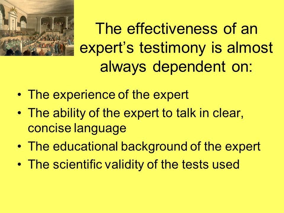 The effectiveness of an expert's testimony is almost always dependent on: The experience of the expert The ability of the expert to talk in clear, concise language The educational background of the expert The scientific validity of the tests used