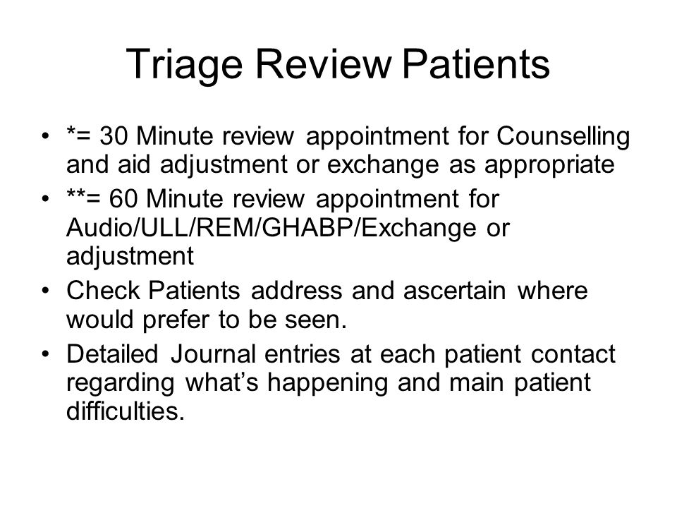 Triage Review Patients *= 30 Minute review appointment for Counselling and aid adjustment or exchange as appropriate **= 60 Minute review appointment