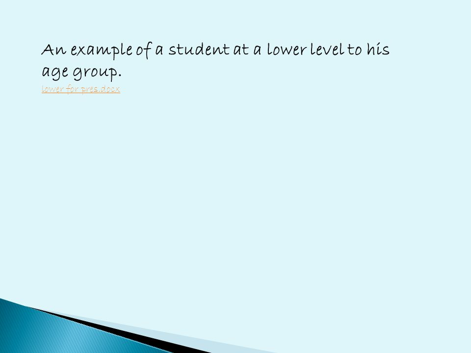 An example of a student at a lower level to his age group. lower for pres.docx