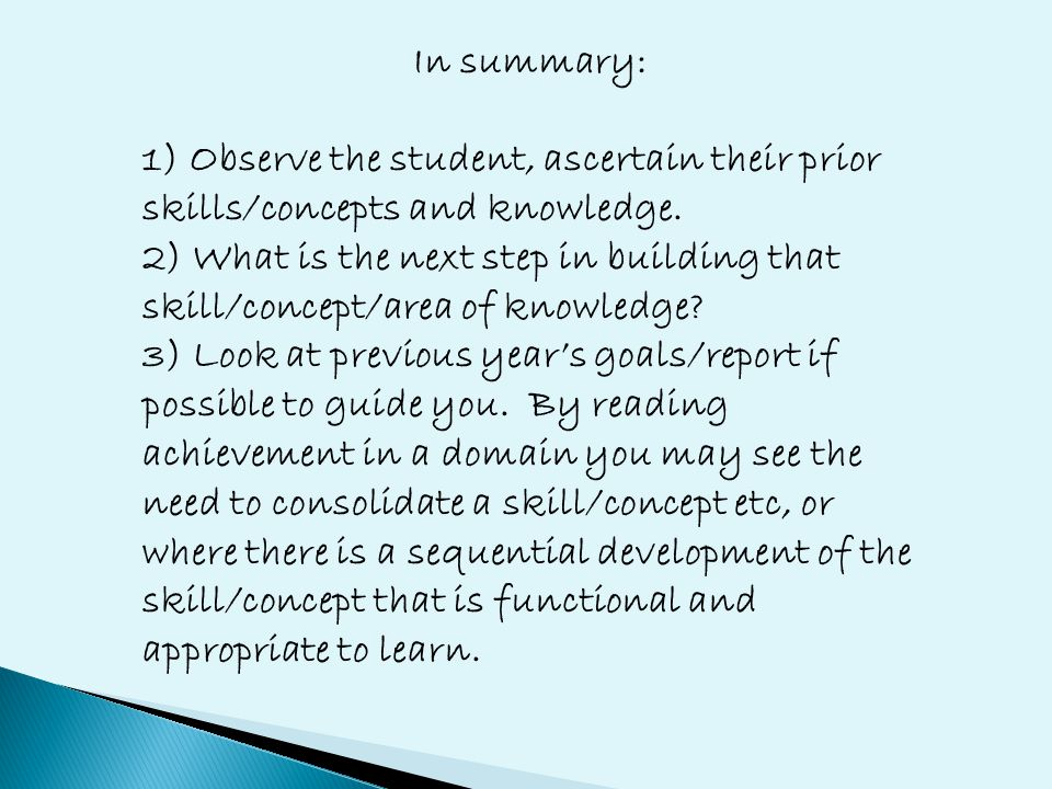 In summary: 1) Observe the student, ascertain their prior skills/concepts and knowledge.