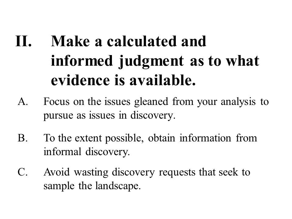 II.Make a calculated and informed judgment as to what evidence is available.