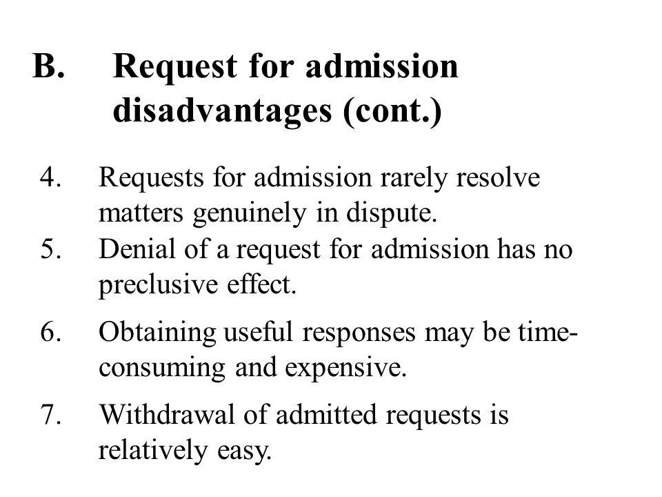 B.Request for admission disadvantages (cont.) 5.Denial of a request for admission has no preclusive effect.