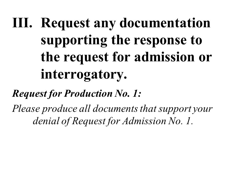 III.Request any documentation supporting the response to the request for admission or interrogatory.