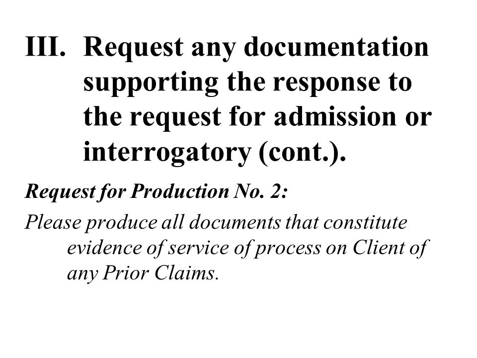 III.Request any documentation supporting the response to the request for admission or interrogatory (cont.).