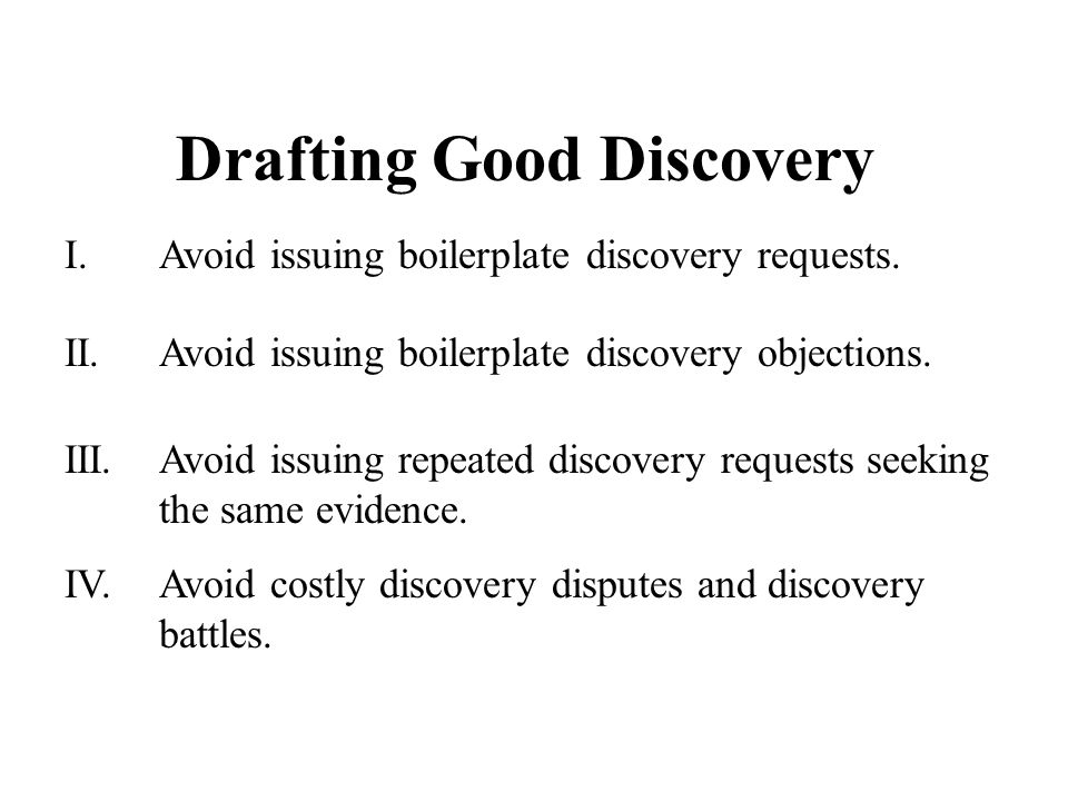 III.Avoid issuing repeated discovery requests seeking the same evidence.