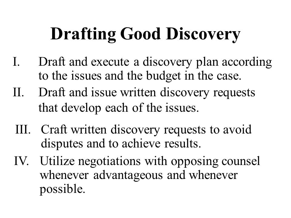 Drafting Good Discovery II.Draft and issue written discovery requests that develop each of the issues.