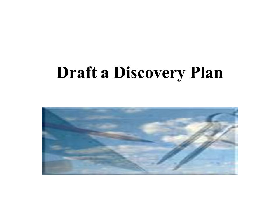 Draft a Discovery Plan