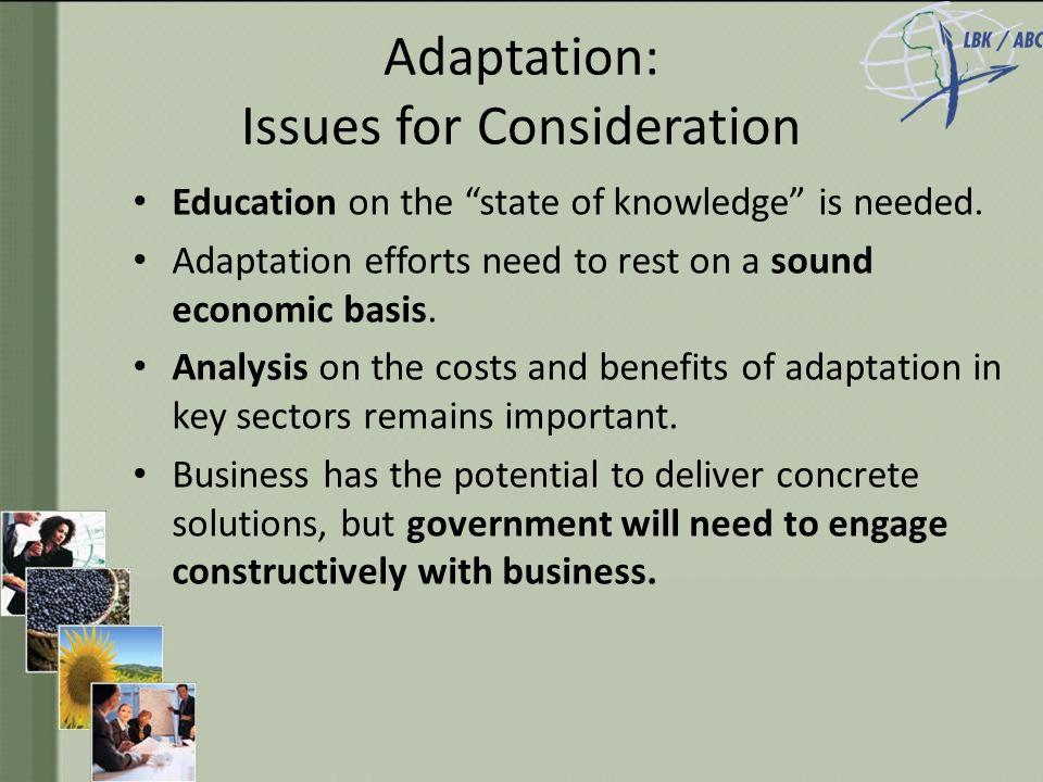 Adaptation: Issues for Consideration Education on the state of knowledge is needed.