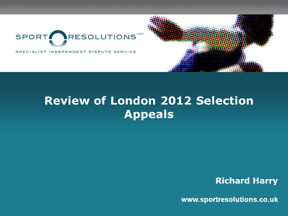 Review of London 2012 Selection Appeals Richard Harry www.sportresolutions.co.uk