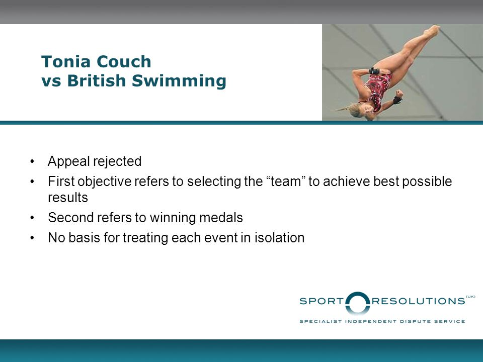Tonia Couch vs British Swimming Appeal rejected First objective refers to selecting the team to achieve best possible results Second refers to winning medals No basis for treating each event in isolation