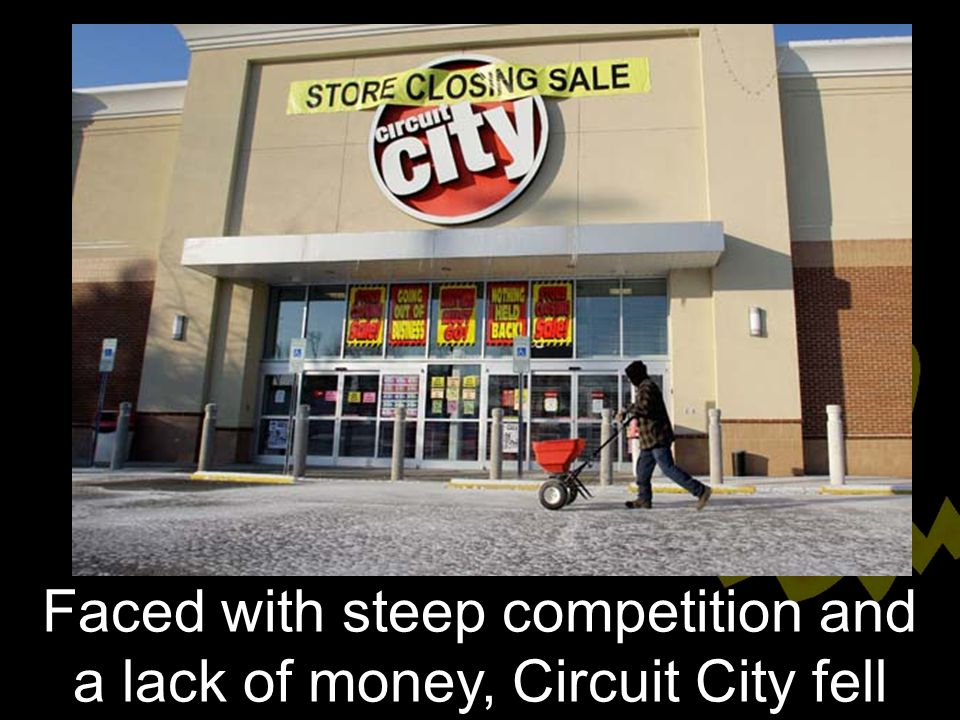 Faced with steep competition and a lack of money, Circuit City fell into oblivion.