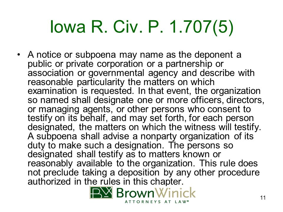 11 Iowa R. Civ. P. 1.707(5) A notice or subpoena may name as the deponent a public or private corporation or a partnership or association or governmen