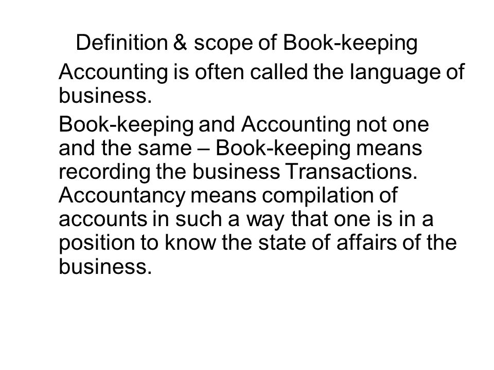 Definition & scope of Book-keeping Financial Statements: - Manufacturing Accounting.