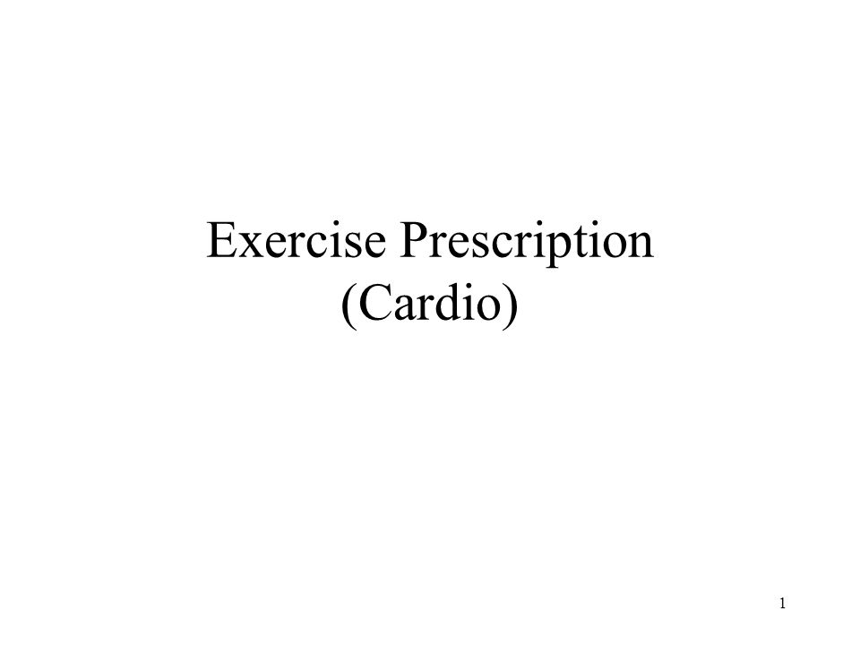 1 Exercise Prescription (Cardio)