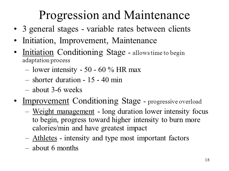 18 Progression and Maintenance 3 general stages - variable rates between clients Initiation, Improvement, Maintenance Initiation Conditioning Stage -