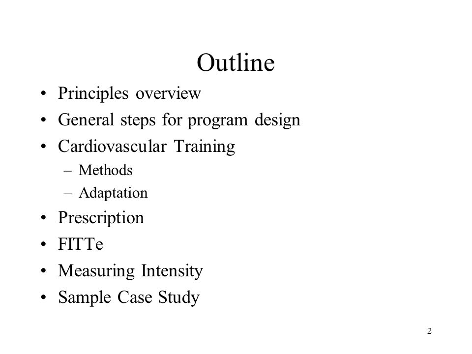 2 Outline Principles overview General steps for program design Cardiovascular Training –Methods –Adaptation Prescription FITTe Measuring Intensity Sam