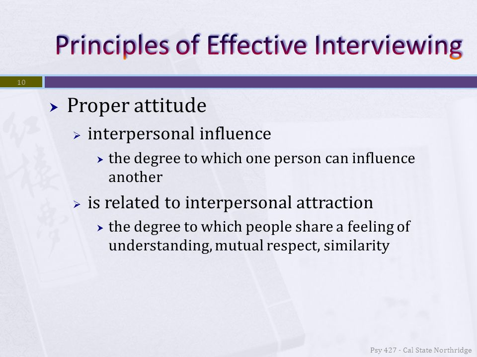  Proper attitude  interpersonal influence  the degree to which one person can influence another  is related to interpersonal attraction  the degree to which people share a feeling of understanding, mutual respect, similarity 10 Psy 427 - Cal State Northridge