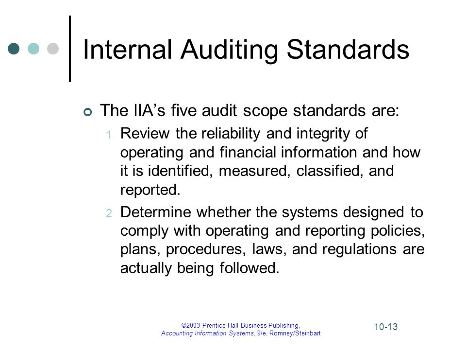 ©2003 Prentice Hall Business Publishing, Accounting Information Systems, 9/e, Romney/Steinbart 10-13 Internal Auditing Standards The IIA's five audit