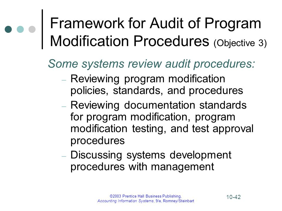 ©2003 Prentice Hall Business Publishing, Accounting Information Systems, 9/e, Romney/Steinbart 10-42 Framework for Audit of Program Modification Proce