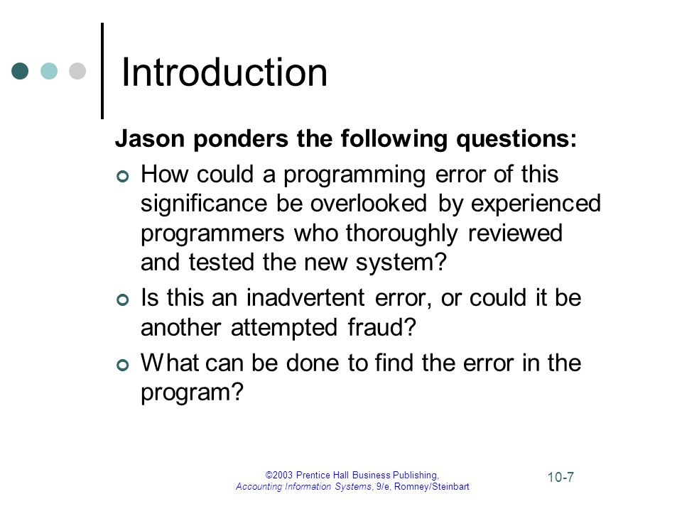 ©2003 Prentice Hall Business Publishing, Accounting Information Systems, 9/e, Romney/Steinbart 10-58 Computer Software A number of computer programs, called computer audit software (CAS) or generalized audit software (GAS), have been written especially for auditors.