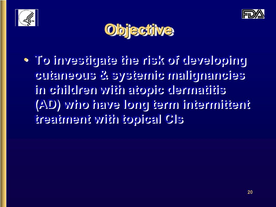 20 ObjectiveObjective To investigate the risk of developing cutaneous & systemic malignancies in children with atopic dermatitis (AD) who have long term intermittent treatment with topical CIs