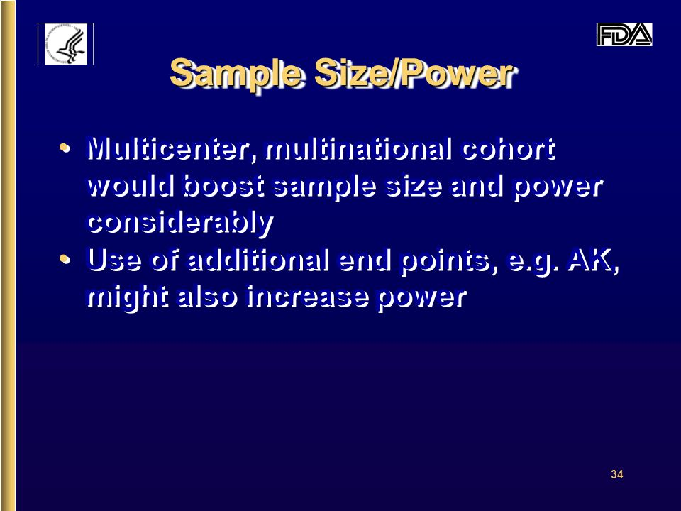 34 Sample Size/Power Multicenter, multinational cohort would boost sample size and power considerably Use of additional end points, e.g.