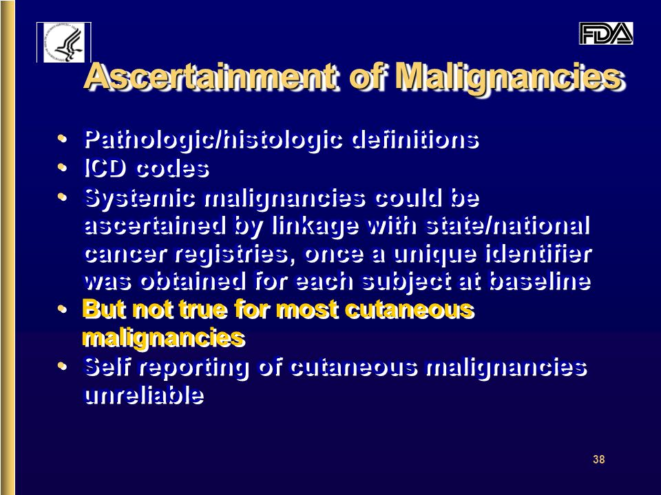 38 Ascertainment of Malignancies Pathologic/histologic definitions ICD codes Systemic malignancies could be ascertained by linkage with state/national cancer registries, once a unique identifier was obtained for each subject at baseline But not true for most cutaneous malignancies Self reporting of cutaneous malignancies unreliable Pathologic/histologic definitions ICD codes Systemic malignancies could be ascertained by linkage with state/national cancer registries, once a unique identifier was obtained for each subject at baseline But not true for most cutaneous malignancies Self reporting of cutaneous malignancies unreliable