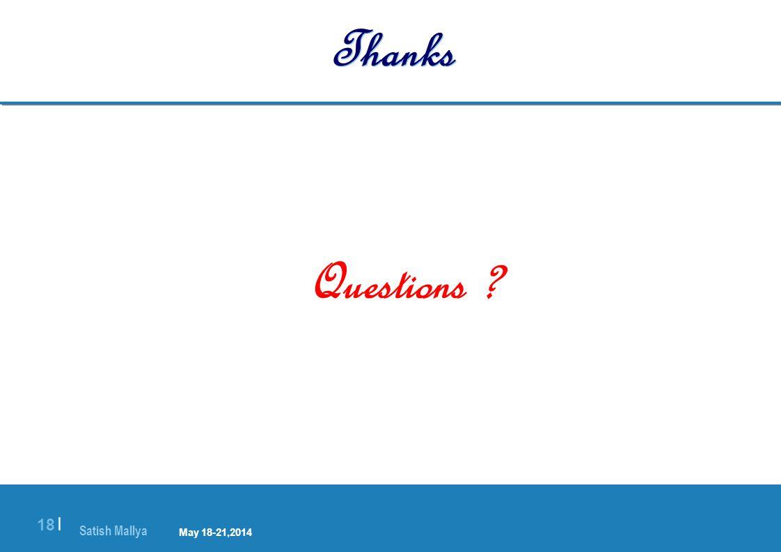 Satish Mallya January 20-22, 2010 18 | Thanks Questions ? May 18-21,2014