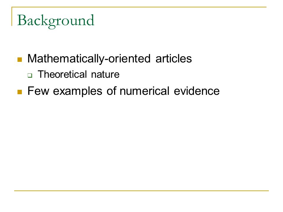 Background Mathematically-oriented articles  Theoretical nature Few examples of numerical evidence