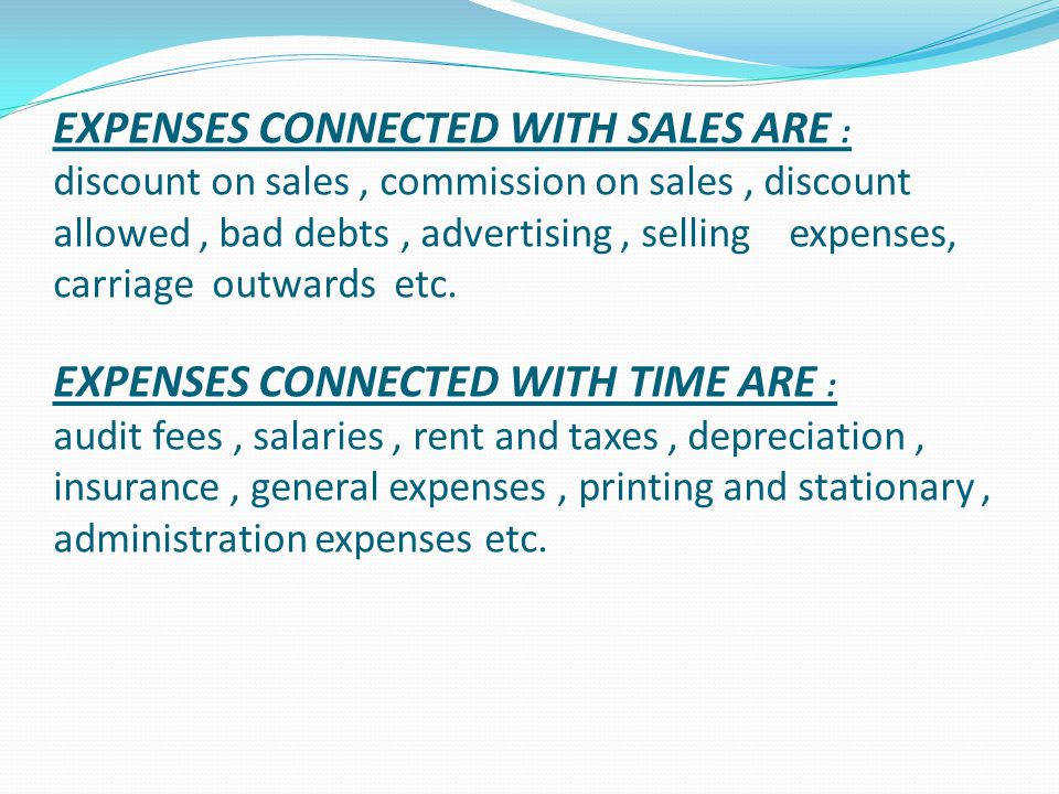 EXPENSES CONNECTED WITH SALES ARE : discount on sales, commission on sales, discount allowed, bad debts, advertising, selling expenses, carriage outwa